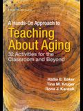 A Hands-On Approach to Teaching about Aging: 32 Activities for the Classroom and Beyond