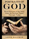 Portraits of God: Word Pictures of the Deity from the Earliest Times Through Today