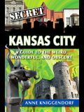 Secret Kansas City: A Guide to the Weird, Wonderful, and Obscure