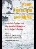 Your Freedom and Mine: Abdullah Ocalan and the Kurdish Question in Erdogan's Turkey