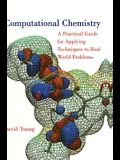 Computational Chemistry: A Practical Guide for Applying Techniques to Real World Problems