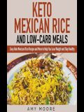 Keto Mexican Rice and Low-Carb Meals Easy Keto Mexican Rice Recipe and More to Help You Lose Weight and Stay Healthy
