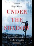 Under the Shadow: Rage and Revolution in Modern Turkey