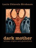 Dark Mother: African Origins and Godmothers
