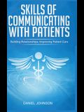 Skills of Communicating with Patients: Building Relationships, Improving Patient Care