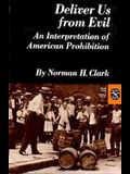 Deliver Us from Evil: An Interpretation of American Prohibition