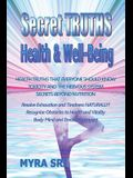 Secret Truths - Health and Well-Being: Health Truths That Everyone Should Know, Secrets Beyond Nutrition, Toxicity and the Nervous System