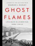 Ghost Flames: Life and Death in a Hidden War, Korea 1950-1953
