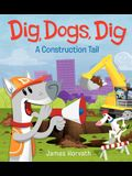 Dig, Dogs, Dig: A Construction Tail