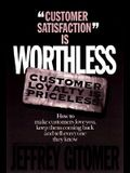 Customer Satisfaction Is Worthless Customer Loyalty Is Priceless: How to Make Customers Love You, Keep Them Coming Back and Tell Everyone They Know
