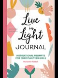 Live in Light Journal: Inspirational Prompts for Christian Teen Girls