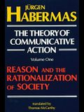 The Theory of Communicative Action: Volume 1: Reason and the Rationalization of Society