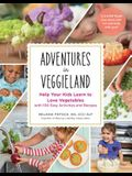 Adventures in Veggieland: Help Your Kids Learn to Love Vegetables--With 100 Easy Activities and Recipes