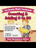 1st Grade Math Textbook: Counting & Adding 0 to 20 - Math Worksheets Edition