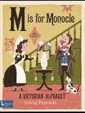 M Is for Monocle: A Victorian Alphabet: A Victorian Alphabet