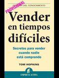 Vender en Tiempos Dificiles: Secretos Para Vender Cuando Nadie Esta Comprando = Selling in Though Times