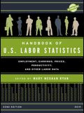 Handbook of U.S. Labor Statistics 2019: Employment, Earnings, Prices, Productivity, and Other Labor Data, 22nd Edition