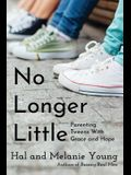 No Longer Little: Parenting Tweens with Grace and Hope
