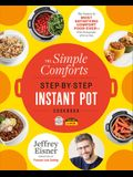 The Simple Comforts Step-By-Step Instant Pot Cookbook: The Easiest and Most Satisfying Comfort Food Ever -- With Photographs of Every Step