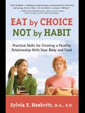 Eat by Choice, Not by Habit: Practical Skills for Creating a Healthy Relationship with Your Body and Food
