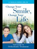 Change Your Smile, Change Your Life: Your Guide to Orthodontic Treatment