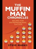The Muffin Man Chronicles: Recipes for Entrepreneurial Success