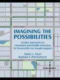 Imagining the Possibilities: Creative Approaches to Orientation and Mobility Instruction for Persons Who Are Visually Impaired