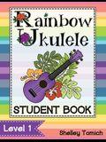 Rainbow Ukulele: Student Book: Method for teaching ukulele in the general music classroom.