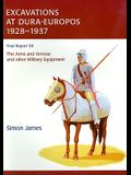 Excavations at Dura-Europos 1928-1937, Volume 7: The Arms and Armour and Other Military Equipment