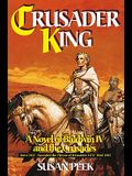 Crusader King: A Novel of Baldwin IV and the Crusades