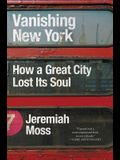 Vanishing New York: How a Great City Lost Its Soul