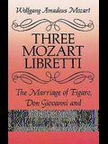 Three Mozart Libretti: The Marriage of Figaro, Don Giovanni and Così Fan Tutte, Complete in Italian and English