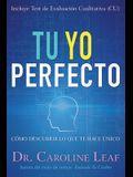 Tu Yo Perfecto: Cómo Descubrir Lo Que Te Hace Único