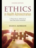 Ethics in Health Administration: A Practical Approach for Decision Makers: A Practical Approach for Decision Makers