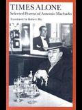 Times Alone: Selected Poems of Antonio Machado