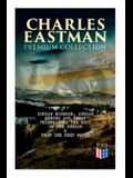 CHARLES EASTMAN Premium Collection: Indian Boyhood, Indian Heroes and Great Chieftains, The Soul of the Indian & From the Deep Woods to Civilization