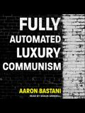 Fully Automated Luxury Communism Lib/E
