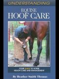 Understanding Equine Hoof Care: Your Guide to Horse Health Care and Management (Horse Health Care Library)