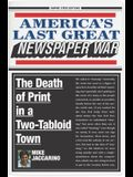 America's Last Great Newspaper War: The Death of Print in a Two-Tabloid Town