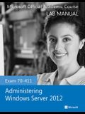 Exam 70-411 Administering Windows Server 2012 Lab Manual