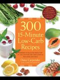 300 15-Minute Low-Carb Recipes: Delicious Meals That Make It Easy to Live Your Low-Carb Lifestyle and Never Look Back