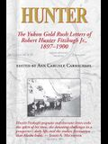 Hunter: The Yukon Gold Rush Letters of Robert Hunter Fitzhugh Jr., 1897-1900