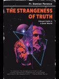 Strangeness of Truth: Vibrant Faith in a Dark World