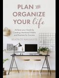 Plan and Organize Your Life: Achieve Your Goals by Creating Intentional Habits and Routines for Success