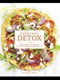 Everyday Detox: 100 Easy Recipes to Remove Toxins, Promote Gut Health, and Lose Weight Naturally [A Cookbook]