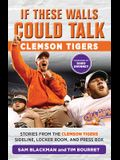 If These Walls Could Talk: Clemson Tigers: Stories from the Clemson Tigers Sideline, Locker Room, and Press Box