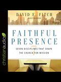 Faithful Presence Lib/E: Seven Disciplines That Shape the Church for Mission