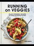 Running on Veggies: Plant-Powered Recipes for Fueling and Feeling Your Best
