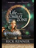 Life in the Combat Zone: How to Survive, Thrive, & Overcome in the Midst of Difficult Situations