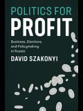 Politics for Profit: Business, Elections, and Policymaking in Russia